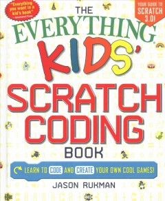 The everything kids' Scratch coding book : learn to code and create your own cool games! / Jason Rukman.