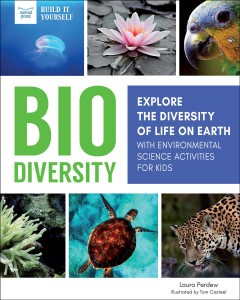 Biodiversity : explore the diversity of life on Earth : with environmental science activities for kids / Laura Perdew ; illustrated by Tom Casteel. - Laura Perdew ; illustrated by Tom Casteel.