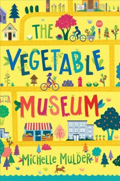The vegetable museum /  Michelle Mulder.