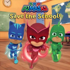 PJ Masks save the school! /  adapted by Lisa Lauria. - adapted by Lisa Lauria.