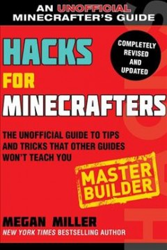 Hacks for Minecrafters. the unofficial guide to tips and tricks that other guides won't teach you / Megan Miller.