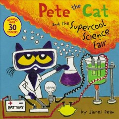 Pete the Cat and the supercool science fair /  by Kimberly & James Dean. - by Kimberly & James Dean.