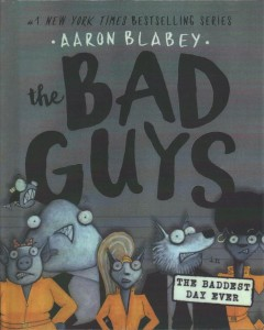 The Bad Guys in the baddest day ever /  Aaron Blabey. - Aaron Blabey.