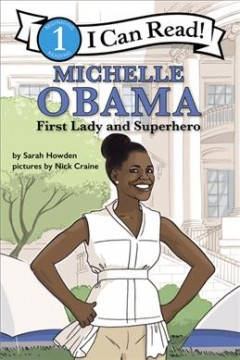 Michelle Obama : first lady and superhero / by Sarah Howden ; pictures by Nick Craine.