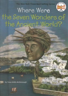 Where were the Seven wonders of the ancient world? /  by Yona Zeldis McDonough ; illustrated by Dede Putra. - by Yona Zeldis McDonough ; illustrated by Dede Putra.