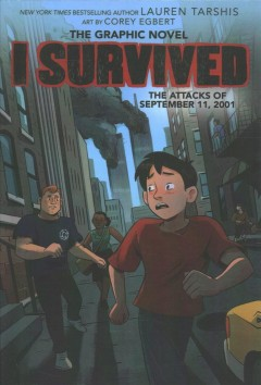 I survived the attacks of September 11, 2001 /  Lauren Tarshis ; adapted by Georgia Ball ; with art by Corey Egbert ; colors by Chi Ngo.