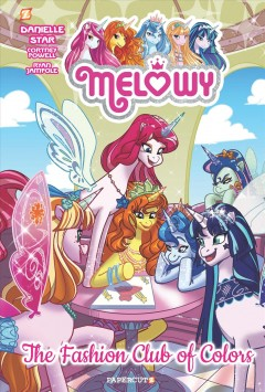 Melowy Volume 2, The fashion club of colors /  writer, Cortney Faye Powell ; artist by Ryan Jampole ; Melowy created by Danielle Star. - writer, Cortney Faye Powell ; artist by Ryan Jampole ; Melowy created by Danielle Star.