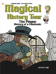 Magical history tour Volume 5, The Plague history of a pandemic  /  Fabrice Erre ; art by Sylvain Savoia ; translation, Nanette McGuinness. - Fabrice Erre ; art by Sylvain Savoia ; translation, Nanette McGuinness.