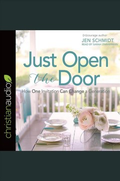 Just open the door : how one invitation can change a generation / Jen Schmidt.