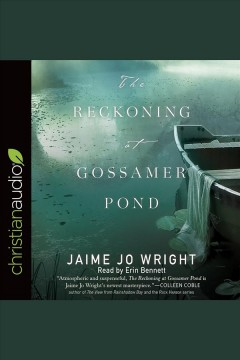 The reckoning at Gossamer Pond /  Jaime Jo Wright. - Jaime Jo Wright.