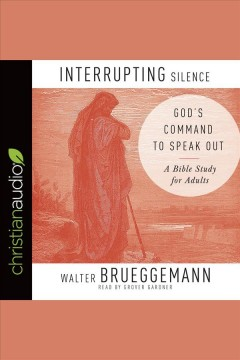 Interrupting silence : God's command to speak out / Walter Brueggemann. - Walter Brueggemann.