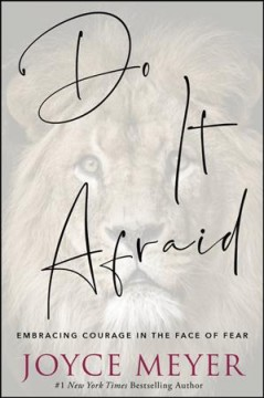 Do it afraid : embracing courage in the face of fear / Joyce Meyer.