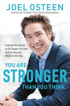 You are stronger than you think : unleash the power to go bigger, go bold, and go beyond what limits you / Joel Osteen. - Joel Osteen.