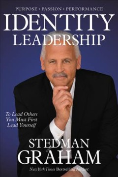 Identity leadership : to lead others you must first lead yourself / Stedman Graham.