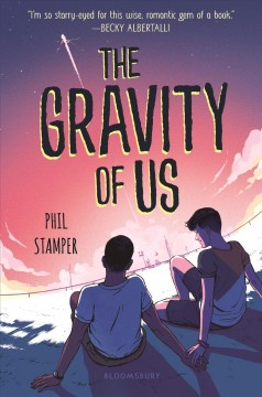 The gravity of us /  by Phil Stamper. - by Phil Stamper.