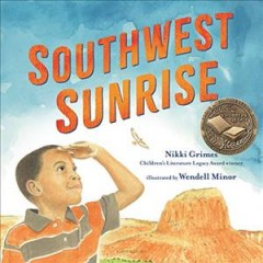 Southwest sunrise /  by Nikki Grimes ; illustrated by Wendell Minor.