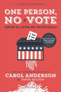 One person, no vote : how not all voters are treated equally / Carol Anderson with Tonya Bolden. - Carol Anderson with Tonya Bolden.