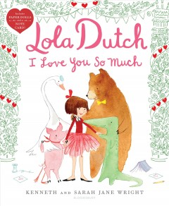 Lola Dutch : I love you so much / by Kenneth and Sarah Jane Wright. - by Kenneth and Sarah Jane Wright.