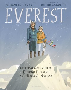 Everest : the remarkable story of Edmund Hillary and Tenzing Norgay / by Alexandra Stewart ; illustrated by Joe Todd-Stanton. - by Alexandra Stewart ; illustrated by Joe Todd-Stanton.