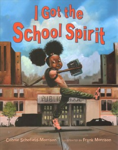 I got the school spirit /  by Connie Schofield-Morrison ; illustrated by Frank Morrison.
