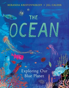 The ocean : exploring our blue planet / by Miranda Krestovnikoff ; Illustrated by Jill Calder.