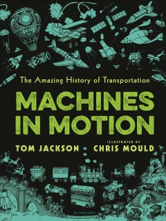 Machines in motion : the amazing history of transportation / by Tom Jackson ; illustrated by Chris Mould. - by Tom Jackson ; illustrated by Chris Mould.