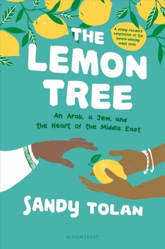 The lemon tree : an Arab, a Jew, and the heart of the Middle East / Sandy Tolan.