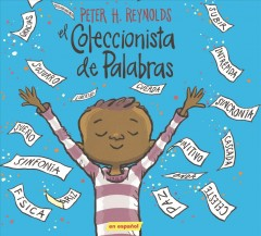 El coleccionista de palabras /  Peter H. Reynolds ; translated by Juan Pablo Lombana. - Peter H. Reynolds ; translated by Juan Pablo Lombana.