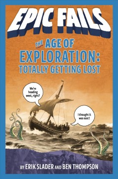 The age of exploration : totally getting lost / Erik Slader and Ben Thompson ; illustrated by Tim Foley. - Erik Slader and Ben Thompson ; illustrated by Tim Foley.