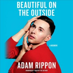 Beautiful on the outside : a memoir / Adam Rippon.