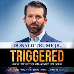 Triggered : how the left thrives on hate and wants to silence us / Donald Trump, Jr.