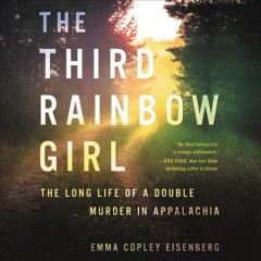 The third rainbow girl : the long life of a double murder in Appalachia / Emma Copley Eisenberg.
