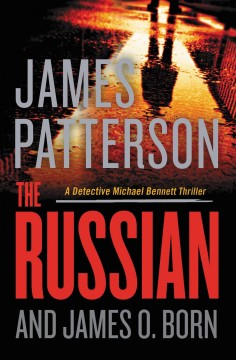 The Russian /  James Patterson and James O. Born. - James Patterson and James O. Born.