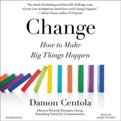 Change : how to make big things happen / Damon Centola. - Damon Centola.