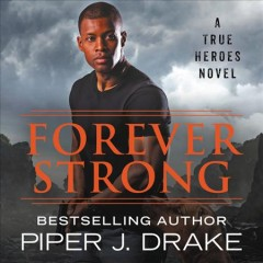 Forever strong : a True heroes novel / Piper J. Drake.