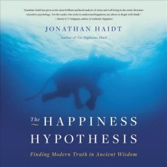 The happiness hypothesis : finding modern truth in ancient wisdom / Jonathan Haidt. - Jonathan Haidt.