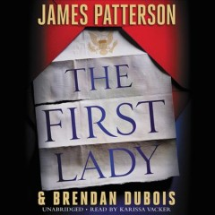 The First Lady /  James Patterson & Brendan DuBois. - James Patterson & Brendan DuBois.