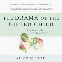The drama of the gifted child : the search for the true self : completely revised and updated with a new afterword / Alice Miller. - Alice Miller.