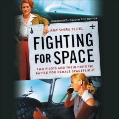 Fighting for space : two pilots and their historic battle for female spaceflight / Amy Shira Teitel. - Amy Shira Teitel.