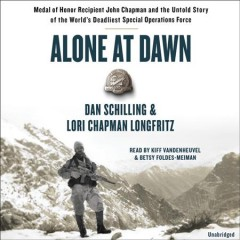 Alone at dawn : Medal of Honor recipient John Chapman and the untold story of the world's deadliest special operations force / Dan Schilling and Lori Longfritz. - Dan Schilling and Lori Longfritz.