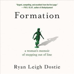 Formation : a woman's memoir of stepping out of line / Ryan Leigh Dostie. - Ryan Leigh Dostie.
