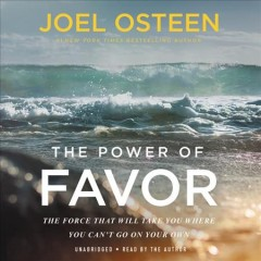 The power of favor : the force that will take you where you can't go on your own / Joel Osteen. - Joel Osteen.