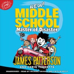 Middle school : master of disaster / James Patterson and Chris Tebbetts.