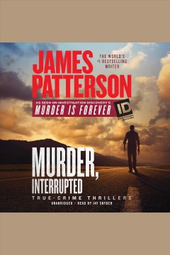 Murder, interrupted : true-crime thrillers / James Patterson. - James Patterson.