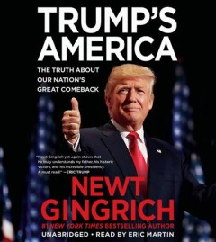 Trump's America : the truth about our nation's great comeback / Newt Gingrich. - Newt Gingrich.