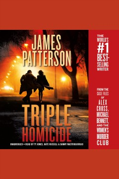 Triple homicide : from the case files of Alex Cross, Michael Bennett, and the Women's Murder Club / James Patterson ; Maxine Paetro, contributor. - James Patterson ; Maxine Paetro, contributor.