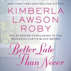 Better late than never /  Kimberla Lawson Roby.