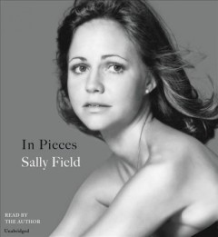 In pieces /  Sally Field. - Sally Field.