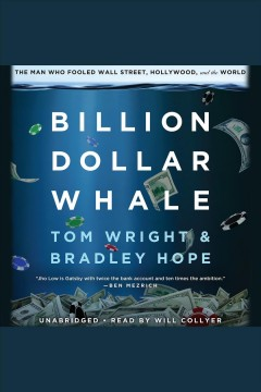 Billion dollar whale : the man who fooled Wall Street, Hollywood, and the world / Tom Wright & Bradley Hope.