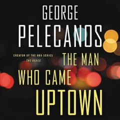 The Man Who Came Uptown /  by George P. Pelecanos.
